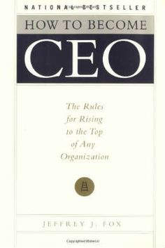 How to Become CEO: The Rules for Rising to the Top of Any Organization by Jeffrey J. Fox, Jeffrey J. Fox (Introduction)