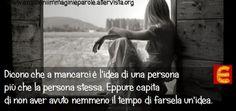 Dicono che a mancarci è l'idea di una persona  più che la persona stessa...