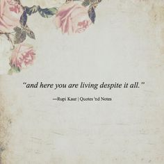 and here you are living despite it all. ―Rupi Kaur via (http://ift.tt/1MMneWa)