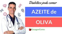 O que o diabético pode comer - Azeite de Oliva - Diabetes Controlada