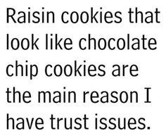 Raisins are evil.