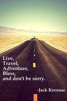"""Live, Travel, Adventure, Bless, and don't be sorry""  #travel, #quotes, #inspirational, #kerouac"