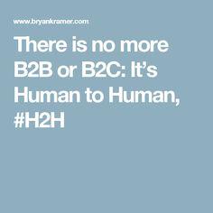 There is no more B2B or B2C: It's Human to Human, #H2H