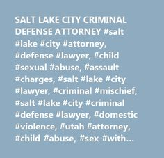 SALT LAKE CITY CRIMINAL DEFENSE ATTORNEY #salt #lake #city #attorney, #defense #lawyer, #child #sexual #abuse, #assault #charges, #salt #lake #city #lawyer, #criminal #mischief, #salt #lake #city #criminal #defense #lawyer, #domestic #violence, #utah #attorney, #child #abuse, #sex #with #minor, #salt #lake #city #crimanl #defense #attorney, #disorderly #conduct…
