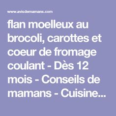 flan moelleux au brocoli, carottes et coeur de fromage coulant - Dès 12 mois - Conseils de mamans - Cuisine de bébé - Avis de Mamans