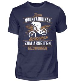 """""""Zum Mountainbiken geboren Zum Arbeiten gezwungen"""" - Geht es dir ähnlich? Du würdest am liebsten den ganzen Tag Mountainbike fahren, musst aber zum Arbeiten? Dann hol dir dieses Mountainbiker T-Shirt! Moutain Bike, Mountain Biking, Biker T-shirts, Bike Art, Cool Bicycles, Mens Tees, Street Wear, Cool Stuff, How To Wear"""