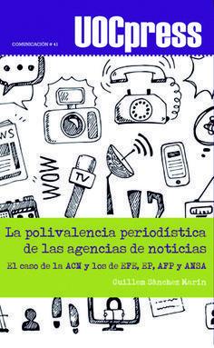 La Polivalencia periodística de las agencias de noticias : el caso de la ACN y los de EFE, EP, AFP y ANSA / Guillem Sànchez Marín ; prólogo de Josep Lluís Micó