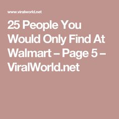 25 People You Would Only Find At Walmart – Page 5 – ViralWorld.net