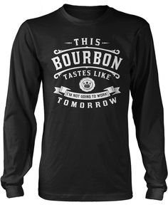 This bourbon tastes like I'm not going to work tomorrow. Perfect t-shirt if this is what your bourbon taste like! Order yours here - https://diversethreads.com/products/this-bourbon-tastes-like-im-not-going-to-work-tomorrow?variant=9589006533