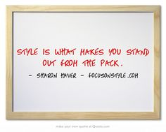 Style is what makes you stand out from the pack, Sharon Haver - FocusOnStyle.com  More at: http://www.focusonstyle.com/style-mentor-sharon-haver/  #style #quotes