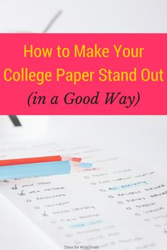 How to Make Your College Paper Stand Out | College student tips for writing papers that will impress your professors and help you get good grades in school