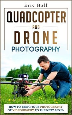 Quadcopters and Drones: How to Bring Your Photography or Videography to the Next Level (Drone Photography - Aerial Drone Photography - Quadcopter book - Aerial Drone Videography) by Eric Hall Drone Videography, Buy Drone, Drone Diy, Latest Drone, Most Popular Books, Drone Technology, Aerial Drone, Drone Quadcopter, Aerial Photography