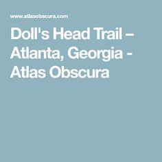 Doll's Head Trail – Atlanta, Georgia - Atlas Obscura