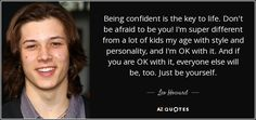 Discover Leo Howard famous and rare quotes. Share Leo Howard quotations about art. Song Quotes, Cute Quotes, Great Quotes, Kickin It Cast, Leo Howard, Best Tv Couples, Self Confidence Tips, Happy Quotes Inspirational, Lauren Daigle