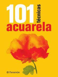 101 tecnicas - Acuarela  parramon, libro, ilustrado, arte, dibujo, pintura, tecnica, bodegon, figura, paisaje, acuarela