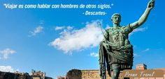Viajar es como hablar con hombres de otros siglos