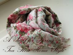 Tea Rose Home: A Scarf for Spring ~Using a beautiful floral gauze dress. Tea Rose Home Style~