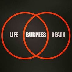 The perfect balance between life and death: burpee.