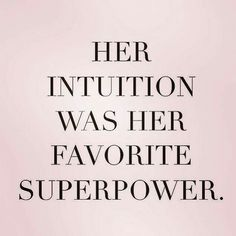 Her intuition was her favourite superpower
