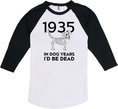 Gift For Eighty 80 Years Old T-shirt B-Day Raglan Funny 80th Birthday Shirt Born 1935 In Dog Years I'd Be Dead Tee Any Age BD-163 by BirthdayThreads on Etsy https://www.etsy.com/listing/250443117/gift-for-eighty-80-years-old-t-shirt-b