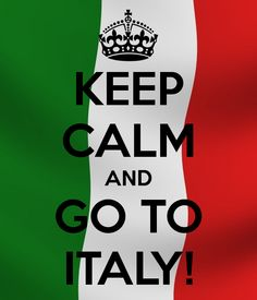 keep calm and go to italy