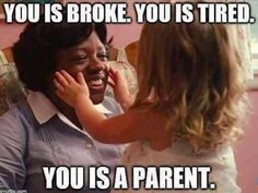 But in the end, even though you're exhausted most of time, being a parent is totally worth it.