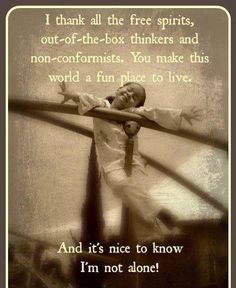 I thank all the free spirits, out-of-the-box thinkers and non-conformists...