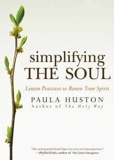 an excellent book for the lenten season - simplifying the soul by paula huston.