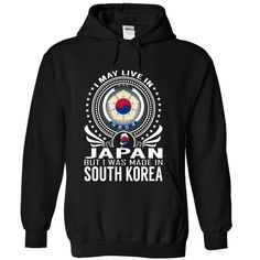 Live in Japan - Made ► in South KoreaI May Live in Japan But I Was Made in South Korea. These T-Shirts and Hoodies are perfect for you! Get yours now and wear it proud!South Korea