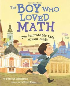 The Boy Who Loved Math: The Improbable Life of Paul Erdos: Deborah Heiligman, LeUyen Pham: At the age of four, Erdos could ask you when you were born and then calculate the number of seconds you had been alive in his head. But he didn't learn to butter his own bread until he turned twenty... #Books #Kids #Math #Biography #Paul_Erdos