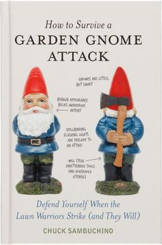 """how to survive a garden gnome attack"""