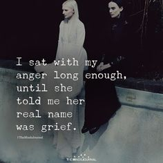 I sat with my anger long enough, until she told me her real name was grief. Now Quotes, True Quotes, Great Quotes, Words Quotes, Quotes To Live By, Motivational Quotes, Inspirational Quotes, Sayings, In The Dark Quotes