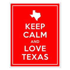 Keep calm.and love TEXAS.(even when it gets insanely hot! only true Texans can endure it! Keep Calm Quotes, Quotes To Live By, Me Quotes, Keep Calm And Love, Just Love, Just For You, Only In Texas, Texas Forever, Loving Texas