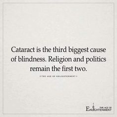 Cataract  is the third biggest cause of blindness. Religion and politics remain the first two.