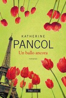 """""""Un ballo ancora"""" di Katherine Pancol edito da Dalai Editore, € 7.99 su Bookrepublic.it in formato epub"""