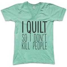 I Quilt So I Don't Kill People -T-Shirt | Blue Bee Quilting and Fabric Shop