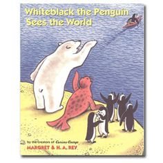 Whiteblack The Penguin Book. From the creators of Curious George, Whiteblack the Penguin Sees The World is a timeless tale with all the hilarity and childlike sense of adventure characteristic of the Reys' previous work. 32 pages, hardcover.