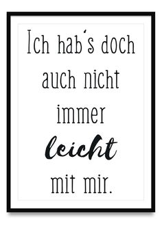 Ich habs doch auch nicht immer leicht mit mir - Poster I don't always have it easy with me - posters in sizes Din and Quotes For Shirts, Relationship Quotes, Life Quotes, Motivational Quotes, Funny Quotes, Words Quotes, Sayings, Word Pictures, True Words