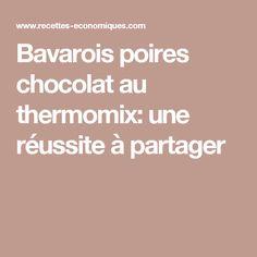 Bavarois poires chocolat au thermomix: une réussite à partager