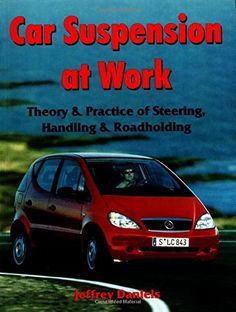 Car Suspension at Work: Theory and Practice of Steering, Handling and Roadholding  by J. Daniels