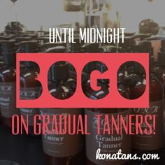 Until Midnight, Gradual Tanners are Buy 1 Get 1 Free at KonaTans.com  |  It's true!  We are doing a one-day FLASH SALE on Gradual Tanners!  Check our Instagram, Facebook, and Twitter accounts for the coupon code. Sign up for more offers like these by subscribing to our FREE monthly Newsletter.  You'll hear it first! #spraytan #selftan #tanner #bronze #bronzer #tanning #beauty #sale