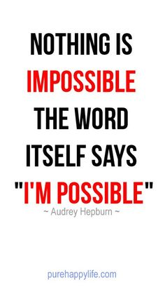 #quotes - Nothing is IMPOSSIBLE...more on purehappylife.com