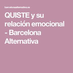 QUISTE y su relación emocional - Barcelona Alternativa
