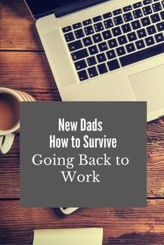 Advice for new dads going back to work