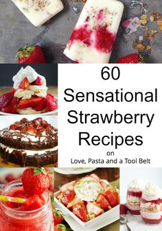 Enjoy Strawberry season with one of these 60 Sensational Strawberry Recipes, everything from desserts, drinks to appetizer recipes.