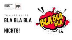 Mein #Blog Beitrag zum Wochenende  #TUN ist alles und BLA BLA BLA Nichts.   Schluss mit dem #DIGITAL #GEREDE.  Viel Spaß beim Lesen und umsetzen