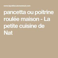 pancetta ou poitrine roulée maison - La petite cuisine de Nat