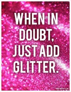 this is totally me. the more glitter, the better :)