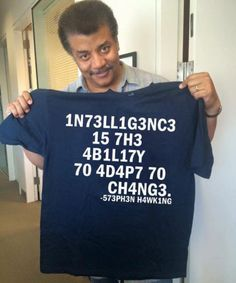 """""""Intelligence is the abilty to adapt to change"""""""