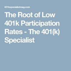 The Root of Low 401k Participation Rates - The 401(k) Specialist